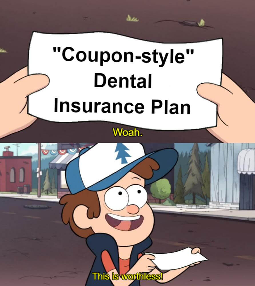 Cartoon shows an individual looking at a piece of paper that reads Coupon-Style Dental Insurance Plan. The individual replies This is worthless!